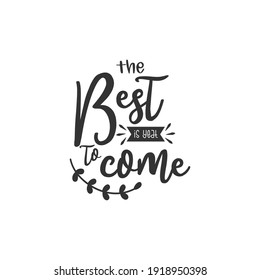 The Best is Yeat to Come. For fashion shirts, poster, gift, or other printing press. Motivation quote. Inspiration Quote.