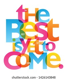 THE BEST IS YET TO COME, colorful inspirational words typography