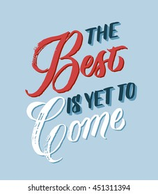 The Best Is Yet To Come Images Stock Photos Vectors Shutterstock
