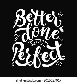 Better done than perfect lettering vector illustration . Poster for print and decorations