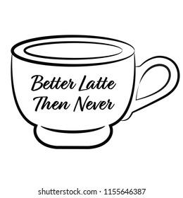 Better Latte Then Never
