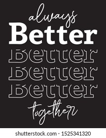 Better slogan print. Fashion slogan design. Vector textile fashion slogan print idea.