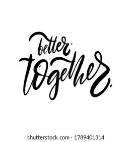 Better Together. Hand drawn modern lettering. Black color. Vector illustration. Isolated on white background. Design for poster, banner, print and web.