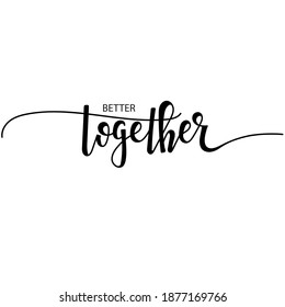 Better together Hand drawn typography poster. Conceptual handwritten phrase  Hand lettered calligraphic design. Inspirational vector