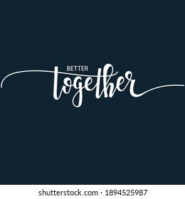 Better together Hand drawn typography poster set. Conceptual handwritten phrase craft T shirt hand lettered calligraphy