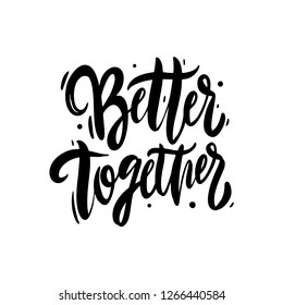 Better Together hand drawn vector lettering. Modern brush calligraphy. Isolated on white background.