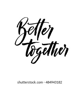 Better together postcard. Hand drawn romantic phrase. Ink illustration. Modern brush calligraphy. Isolated on white background.