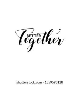 Better together- postitive handwritten  text. Good for greeting card, wall art, wedding quote, textile print, and gift.