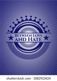 Between Love and Hate with denim texture