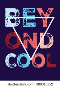 BEYOND COOL.Slogan print.For t-shirt or other uses,in vector.