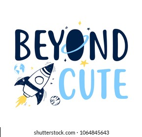 Beyond cute slogan and space vector. Hand drawing illustration vector.