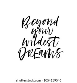 Beyond your wildest dreams phrase. Ink illustration. Modern brush calligraphy. Isolated on white background.