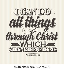 Bible lettering. Christian art. I can do all things through Christ which strengtheneth me Philippians 4:13