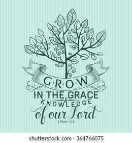 Bible lettering. Christian art. Grow in the grace and knowledge of our Lord 2 Peter 3:18