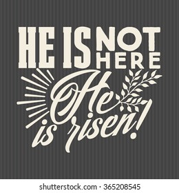Bible lettering. Christian art. He is not here - Hi is risen. Easter.