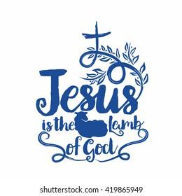 Bible lettering. Christian art. Jesus ia the lamb of God.
