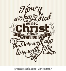 Bible lettering. Christian art. Now if we have died with Christ we believe that we will also live with him, Romans 6:8
