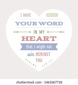 Bible quote, hide your word in my heart that i might not sin against you from Psalm 119-11