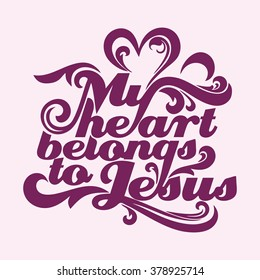 Bible typographycs. My heart belongs to Jesus.