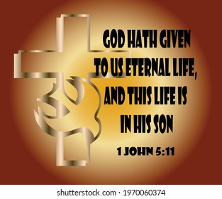 Bible verse. 1 John 5:11 And this is the record, that God hath given to us eternal life, and this life is in his Son.
