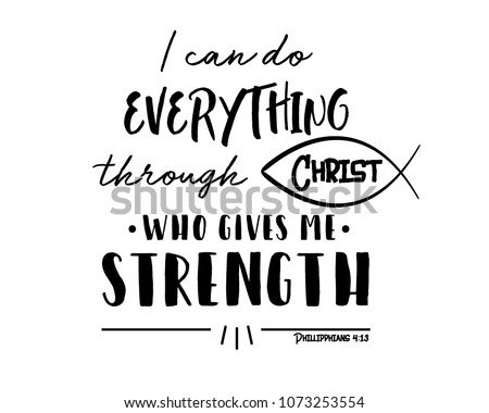Bible Verse Phillipphians 413 I Can Do Everything Through Christ Who Gives Me
