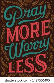 Bible verse. Pray more worry less. Christian postcard. Modern lettering. Wisdom quote.