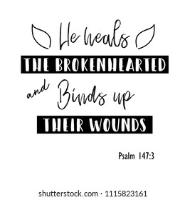 """bible verses Psalm 147:3 """"He heals the brokenhearted and binds up their wounds"""""""