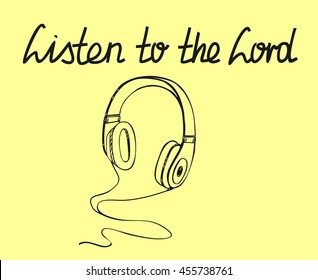 Biblical background with an inscription from hand Listen to the Lord with headphones drawing