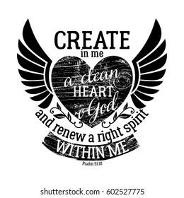 Biblical illustration. Christian lettering. Create in me a clean heart o God and renew a right spirit within me, Psalm