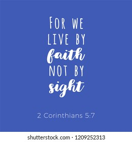 Biblical phrase from 2 corinthians,for we live by faith not by sight, typography for print or use as poster, flyer, t shirt