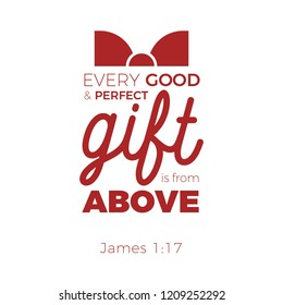 Biblical phrase from james gospel, every good and perfect gift is from above, typography for print or use as poster, flyer, t shirt