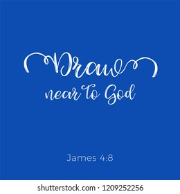 Biblical phrase from james gospel,draw near to god, typography for print or use as poster, flyer, t shirt