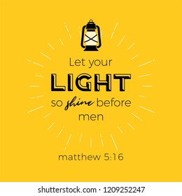 Biblical phrase from matthew 5:16, let your light so shine before men, typography for print or use as poster, flyer, t shirt