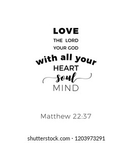 Biblical phrase from matthew gospel 22:37, love the lord your god, typography design for use as printing poster, flyer or t shirt
