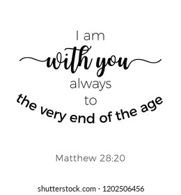 Biblical phrase from matthew gospel, i am with you always, typography for print or use as poster, flyer, t shirt