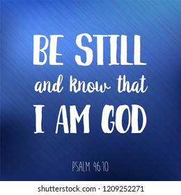 Biblical phrase from psalm,be still and know that i am god, typography for print or use as poster, flyer, t shirt