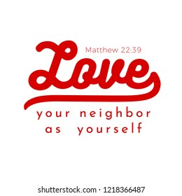 biblical scripture verse from matthew gospel, love your neighbor a yourself,for use as poster, printing on t shirt or flyer.