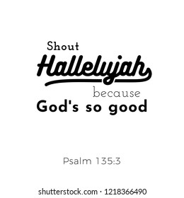 biblical scripture verse from psalm,shout hallelujah for use as poster, printing on t shirt or flyer.