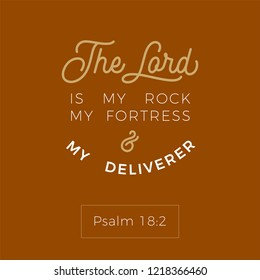 biblical scripture verse from psalm,the lord is my rock my fortress and my deliverer,for use as poster, printing on t shirt or flyer.