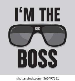 I am the big boss slogan typography, t-shirt graphics, vectors