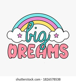 BIG DREAMS TYPOGRAPHY, ILLUSTRATION OF A COLORFUL RAINBOW WITH CLOUDS, SLOGAN PRINT VECTOR