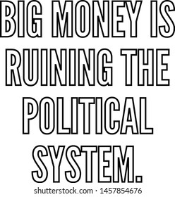 Big money is ruining the political system, outlined text art