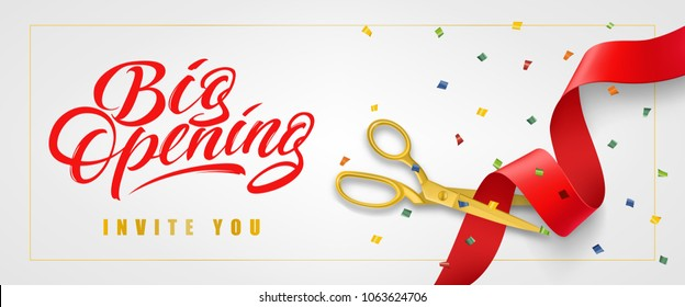 Big opening, invite you festive banner design in frame with confetti and gold scissors cutting red ribbon on white background. Lettering can be used for invitations, signs, announcements.