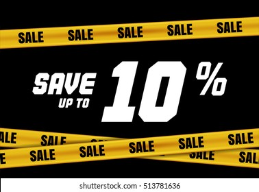 Big Sale banner with yellow stripes, police tape, police ribbon sign variation. Bright vivid sign with attention message Save up to 10 % sale. Yellow tape - black friday sale. Caution symbol. Vector