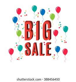 Big sale headline with confetti and bright colored balloons. Isolated on white background. Isometric letters. Poster, banner, advertisement. Vector illustration.