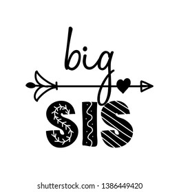 Big Sis, big Sister - Scandinavian style illustration text for clothes. Inspirational quote baby shower card, invitation, banner. Kids calligraphy background, lettering typography poster.