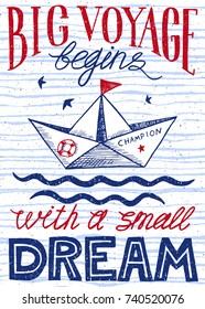 Big voyage begins with a small dream. Hand drawn vintage poster with quote lettering. Inspirational and motivational print. Vector art.
