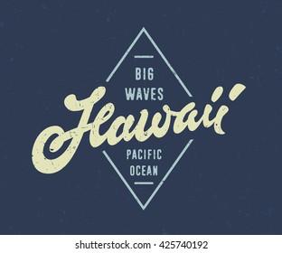 Big Waves Hawaii Pacific Ocean. Vintage Surfing Hand lettered t shirt apparel fashion print. Retro old school tee graphics. Custom type design. Hand drawn typographic art. Vector Illustration