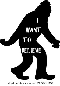 Bigfoot yeti sasquatch vector illustration with I want to believe lettering