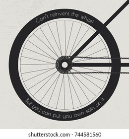 Bike wheel with the quote on the tire cant reinvent the wheel but you can put your own spin on it